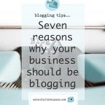 Seven reasons why your business should be blogging…