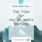 Top tips for social media posting…